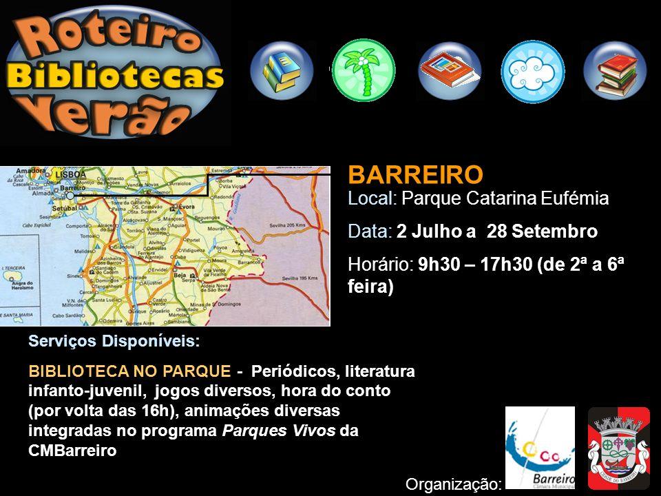 BARREIRO Local: Parque Catarina Eufémia Data: 2 Julho a 28 Setembro Horário: 9h30 – 17h30 (de 2ª a 6ª feira) Organização: Serviços Disponíveis: BIBLIO