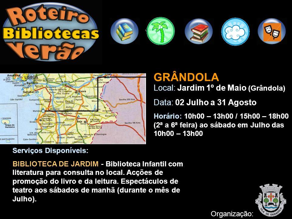 GRÂNDOLA Local: Jardim 1º de Maio (Grândola) Data: 02 Julho a 31 Agosto Horário: 10h00 – 13h00 / 15h00 – 18h00 (2ª a 6ª feira) ao sábado em Julho das