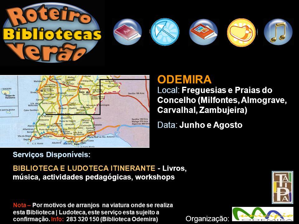 ODEMIRA Local: Freguesias e Praias do Concelho (Milfontes, Almograve, Carvalhal, Zambujeira) Data: Junho e Agosto Organização: Serviços Disponíveis: B