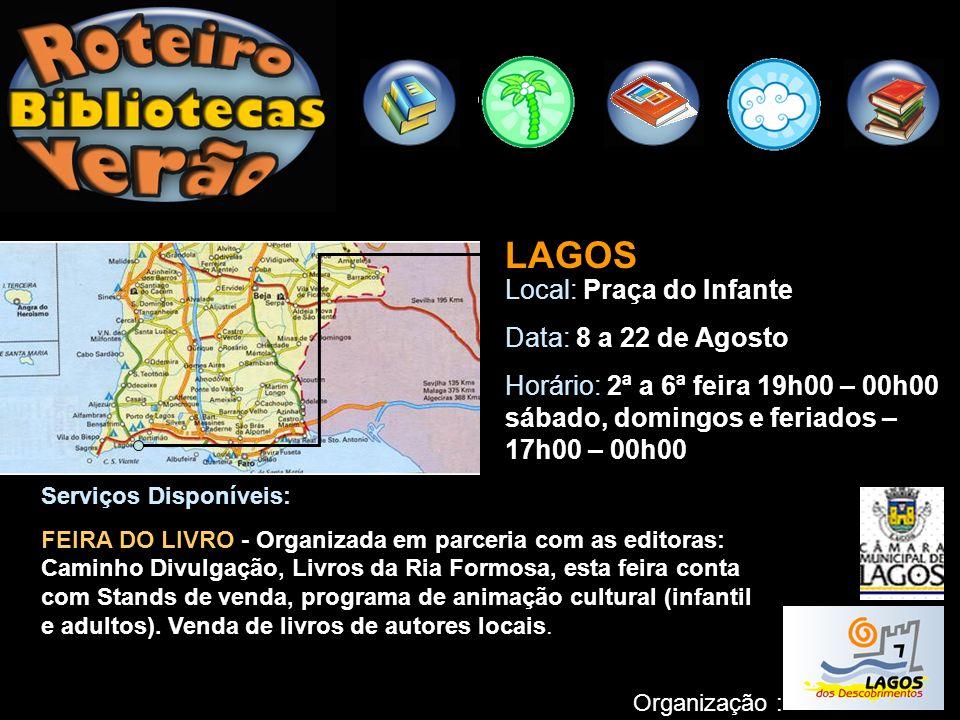 LAGOS Local: Praça do Infante Data: 8 a 22 de Agosto Horário: 2ª a 6ª feira 19h00 – 00h00 sábado, domingos e feriados – 17h00 – 00h00 Organização : Se