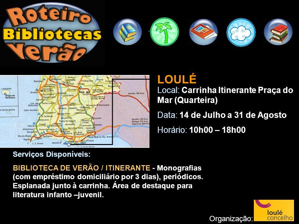 LOULÉ Local: Carrinha Itinerante Praça do Mar (Quarteira) Data: 14 de Julho a 31 de Agosto Horário: 10h00 – 18h00 Organização: Serviços Disponíveis: B