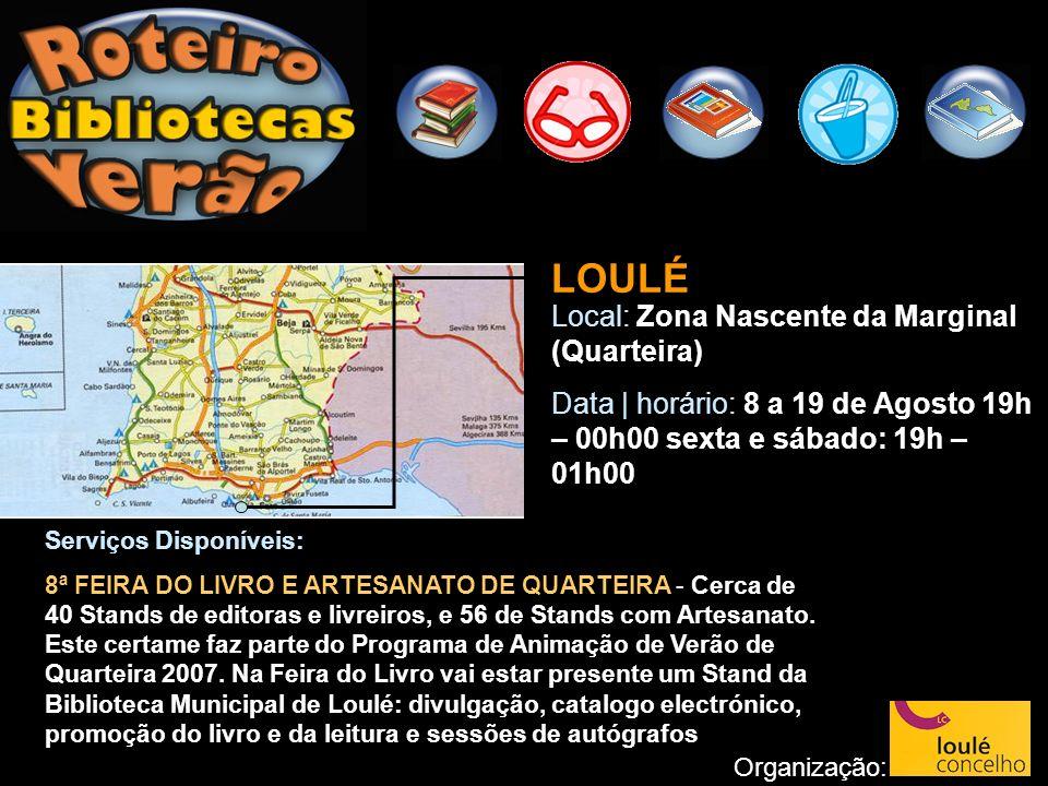 LOULÉ Local: Zona Nascente da Marginal (Quarteira) Data | horário: 8 a 19 de Agosto 19h – 00h00 sexta e sábado: 19h – 01h00 Organização: Serviços Disp