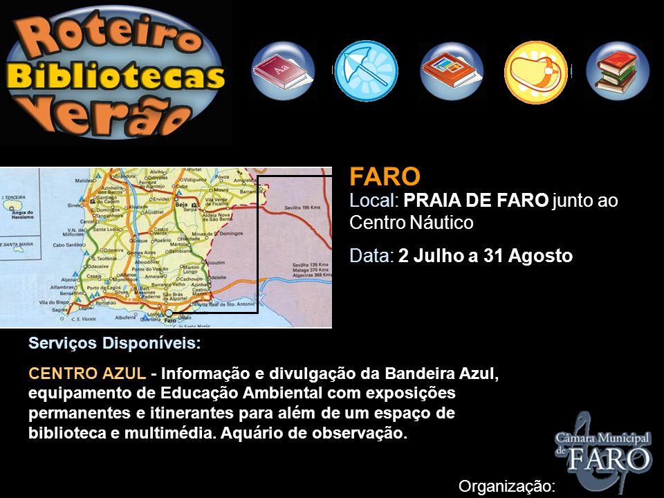 FARO Local: PRAIA DE FARO junto ao Centro Náutico Data: 2 Julho a 31 Agosto Organização: Serviços Disponíveis: CENTRO AZUL - Informação e divulgação d