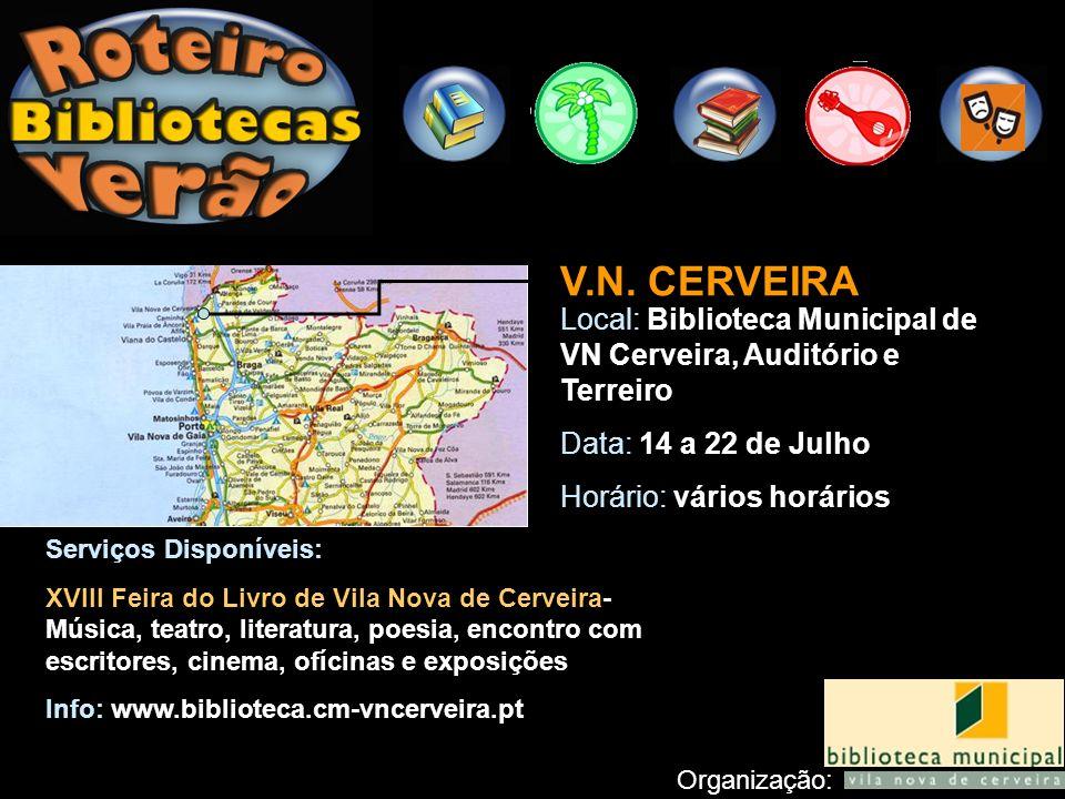 V.N. CERVEIRA Local: Biblioteca Municipal de VN Cerveira, Auditório e Terreiro Data: 14 a 22 de Julho Horário: vários horários Serviços Disponíveis: X