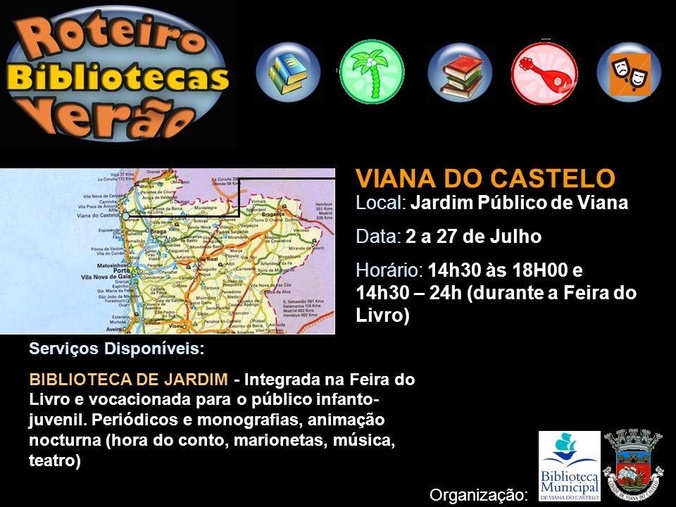 VIANA DO CASTELO Local: Praia Norte Data: 2 de Julho a 31 de Agosto Horário: 10h-13h / 15h-18h Serviços Disponíveis: BIBLIOTECA DE PRAIA - Periódicos e monografias.