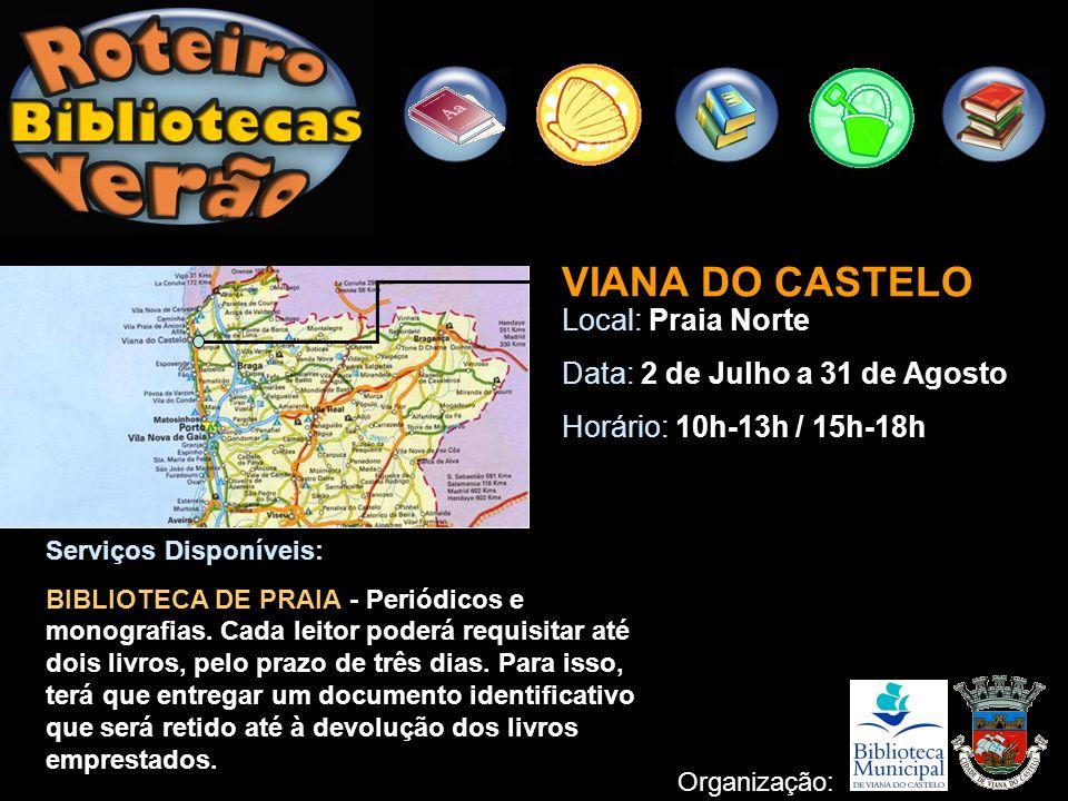 VIANA DO CASTELO Local: Praia Norte Data: 2 de Julho a 31 de Agosto Horário: 10h-13h / 15h-18h Serviços Disponíveis: BIBLIOTECA DE PRAIA - Periódicos
