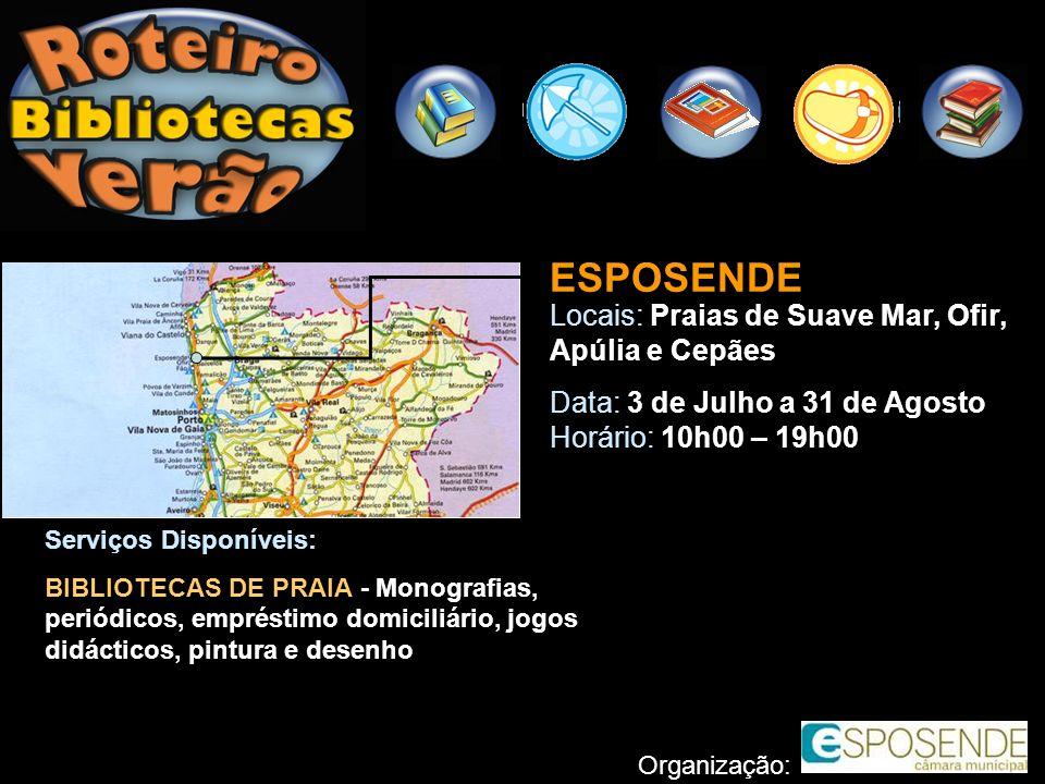 ESPOSENDE Locais: Praias de Suave Mar, Ofir, Apúlia e Cepães Data: 3 de Julho a 31 de Agosto Horário: 10h00 – 19h00 Serviços Disponíveis: BIBLIOTECAS
