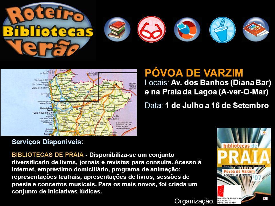 Organização: PÓVOA DE VARZIM Locais: Av. dos Banhos (Diana Bar) e na Praia da Lagoa (A-ver-O-Mar) Data: 1 de Julho a 16 de Setembro Serviços Disponíve