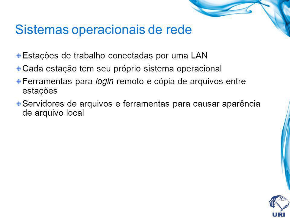 Sistemas operacionais de rede Estações de trabalho conectadas por uma LAN Cada estação tem seu próprio sistema operacional Ferramentas para login remo
