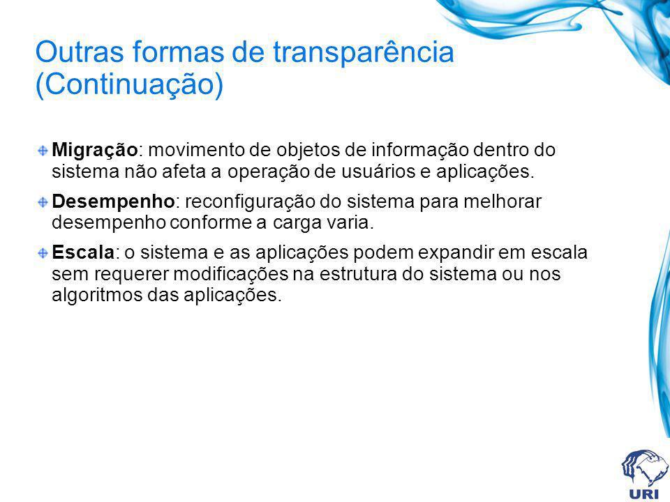 Outras formas de transparência (Continuação) Migração: movimento de objetos de informação dentro do sistema não afeta a operação de usuários e aplicaç