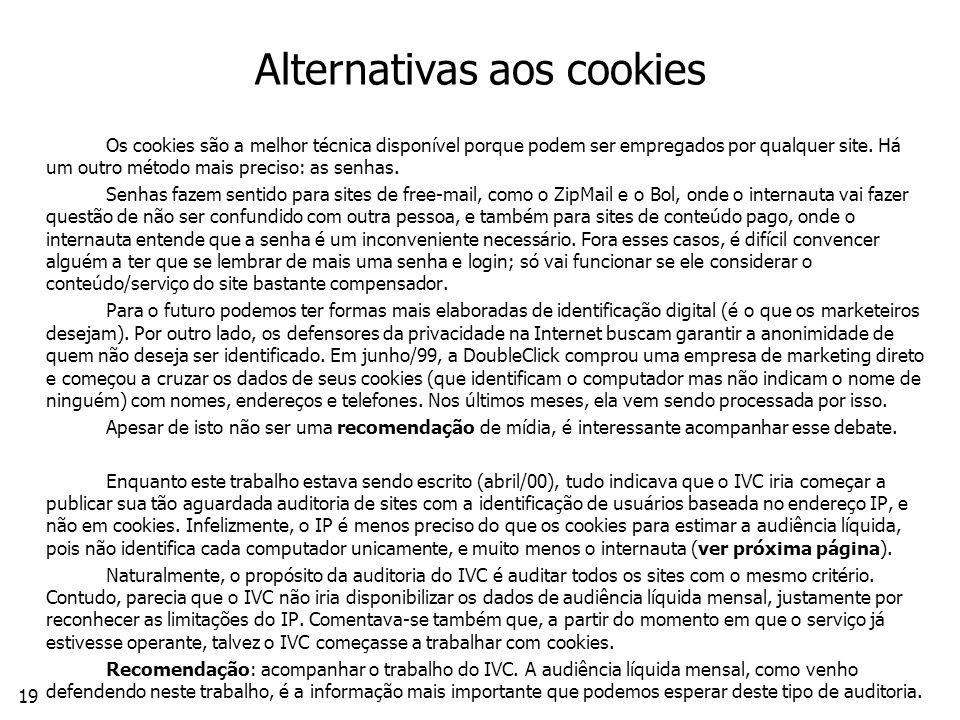 19 Alternativas aos cookies Os cookies são a melhor técnica disponível porque podem ser empregados por qualquer site.