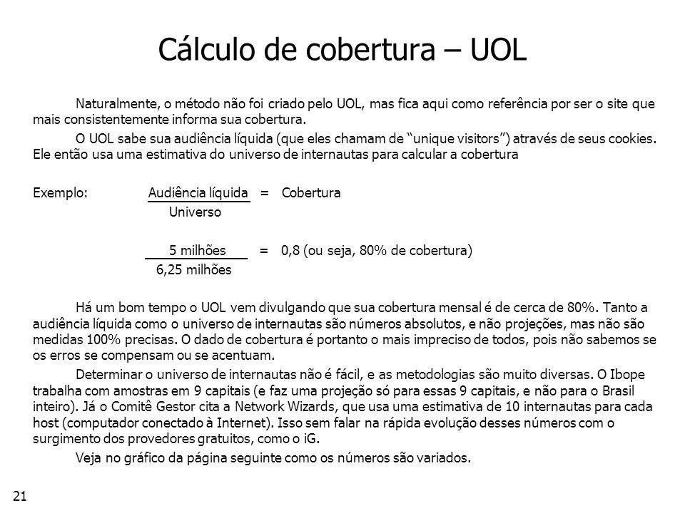 21 Cálculo de cobertura – UOL Naturalmente, o método não foi criado pelo UOL, mas fica aqui como referência por ser o site que mais consistentemente informa sua cobertura.