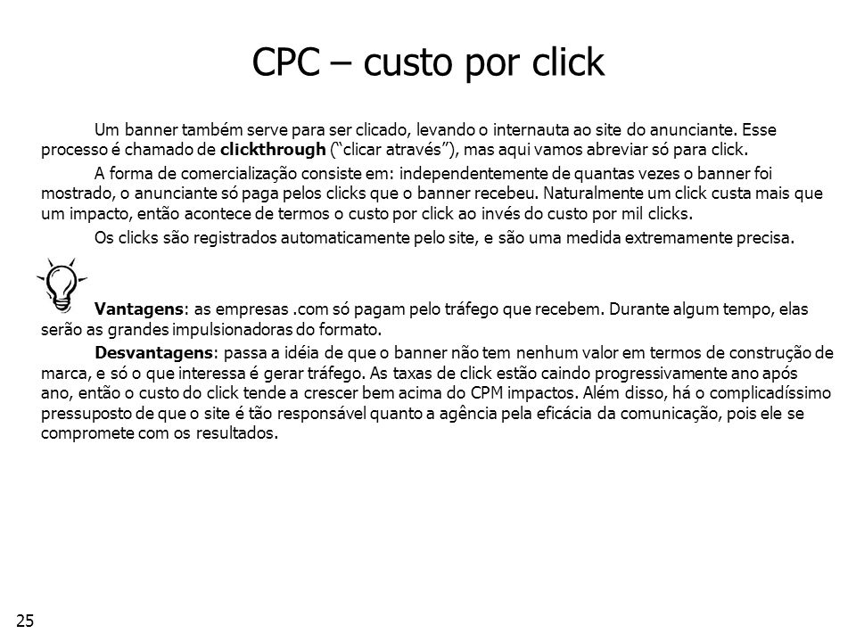 25 CPC – custo por click Um banner também serve para ser clicado, levando o internauta ao site do anunciante.