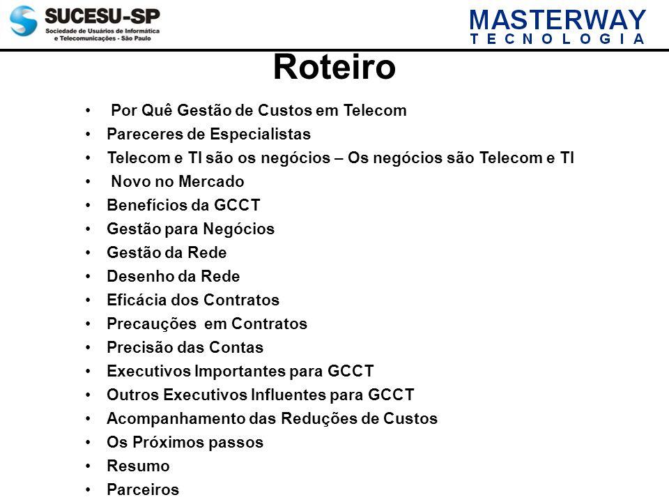 Roteiro Por Quê Gestão de Custos em Telecom Pareceres de Especialistas Telecom e TI são os negócios – Os negócios são Telecom e TI Novo no Mercado Ben