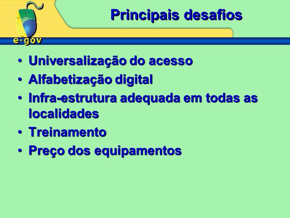 Principais desafios Universalização do acessoUniversalização do acesso Alfabetização digitalAlfabetização digital Infra-estrutura adequada em todas as localidadesInfra-estrutura adequada em todas as localidades TreinamentoTreinamento Preço dos equipamentosPreço dos equipamentos