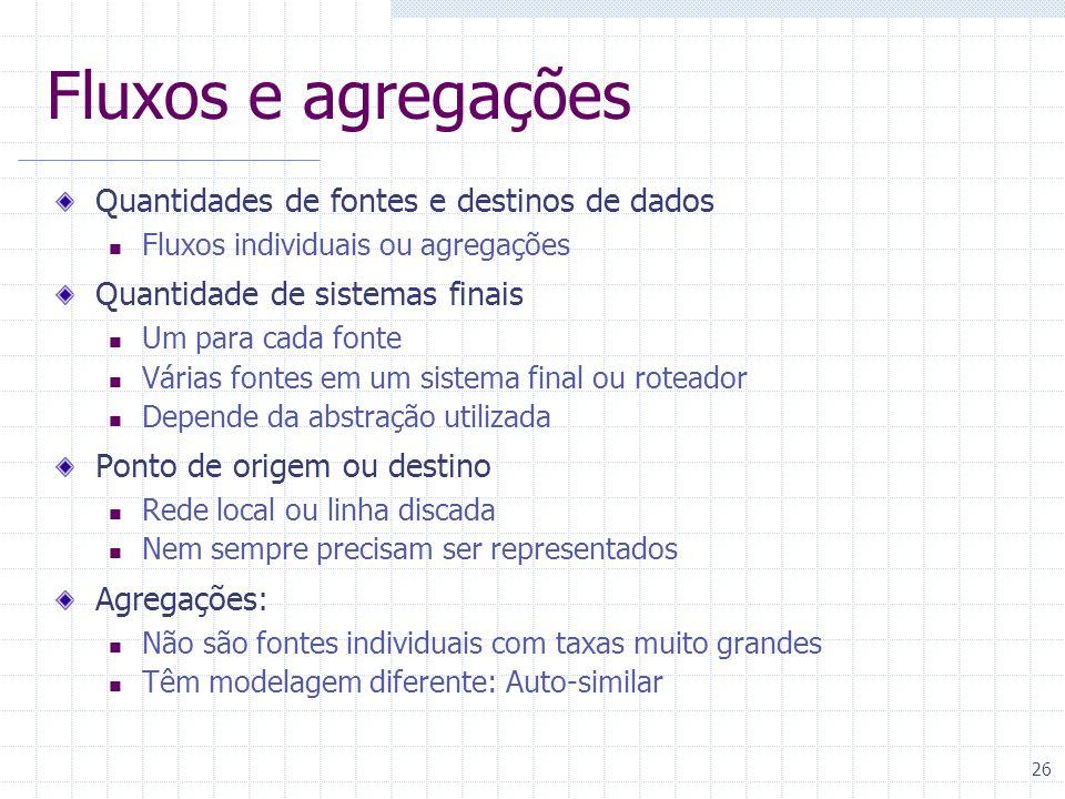 26 Fluxos e agregações Quantidades de fontes e destinos de dados Fluxos individuais ou agregações Quantidade de sistemas finais Um para cada fonte Vár
