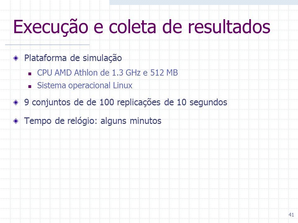 41 Execução e coleta de resultados Plataforma de simulação CPU AMD Athlon de 1.3 GHz e 512 MB Sistema operacional Linux 9 conjuntos de de 100 replicaç