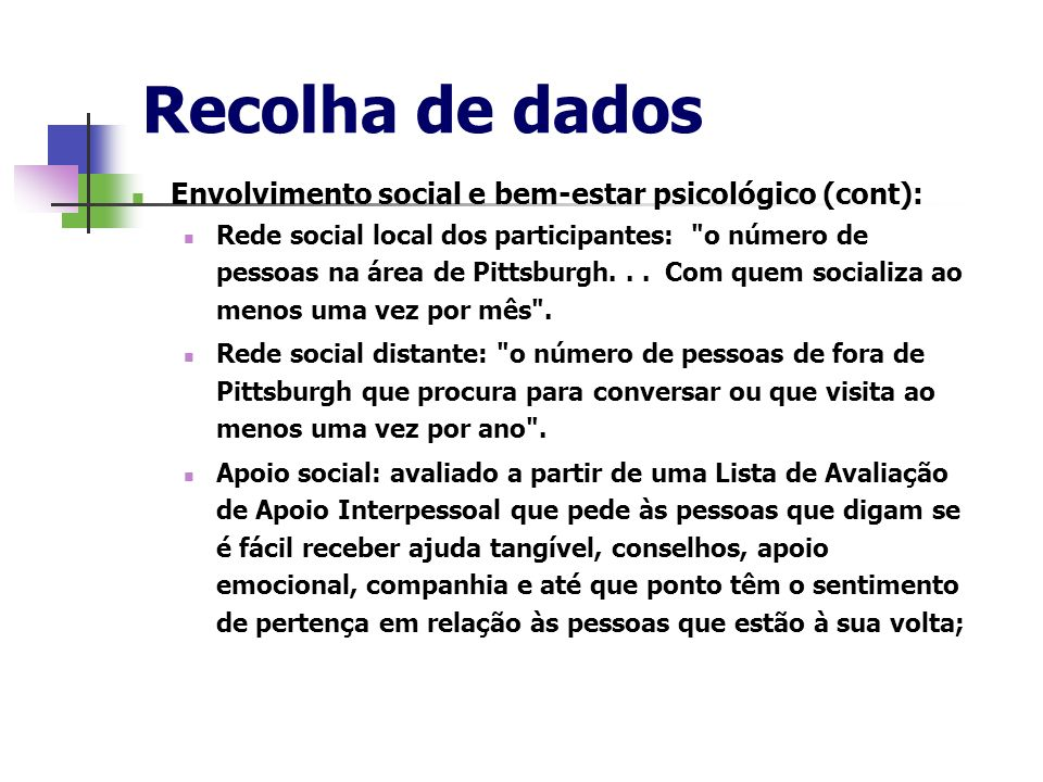 Recolha de dados Envolvimento social e bem-estar psicológico (cont): Rede social local dos participantes: