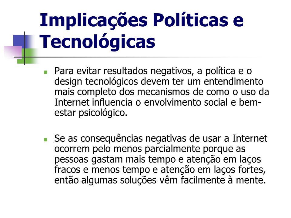 Implicações Políticas e Tecnológicas Para evitar resultados negativos, a política e o design tecnológicos devem ter um entendimento mais completo dos
