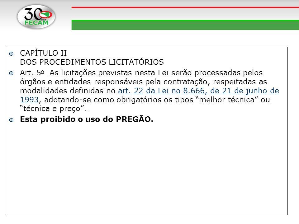 CAPÍTULO II DOS PROCEDIMENTOS LICITATÓRIOS Art. 5 o As licitações previstas nesta Lei serão processadas pelos órgãos e entidades responsáveis pela con
