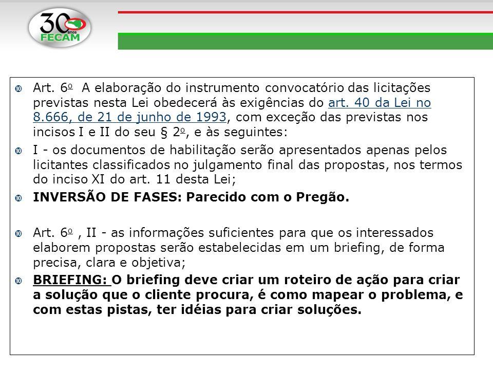 Art. 6 o A elaboração do instrumento convocatório das licitações previstas nesta Lei obedecerá às exigências do art. 40 da Lei no 8.666, de 21 de junh