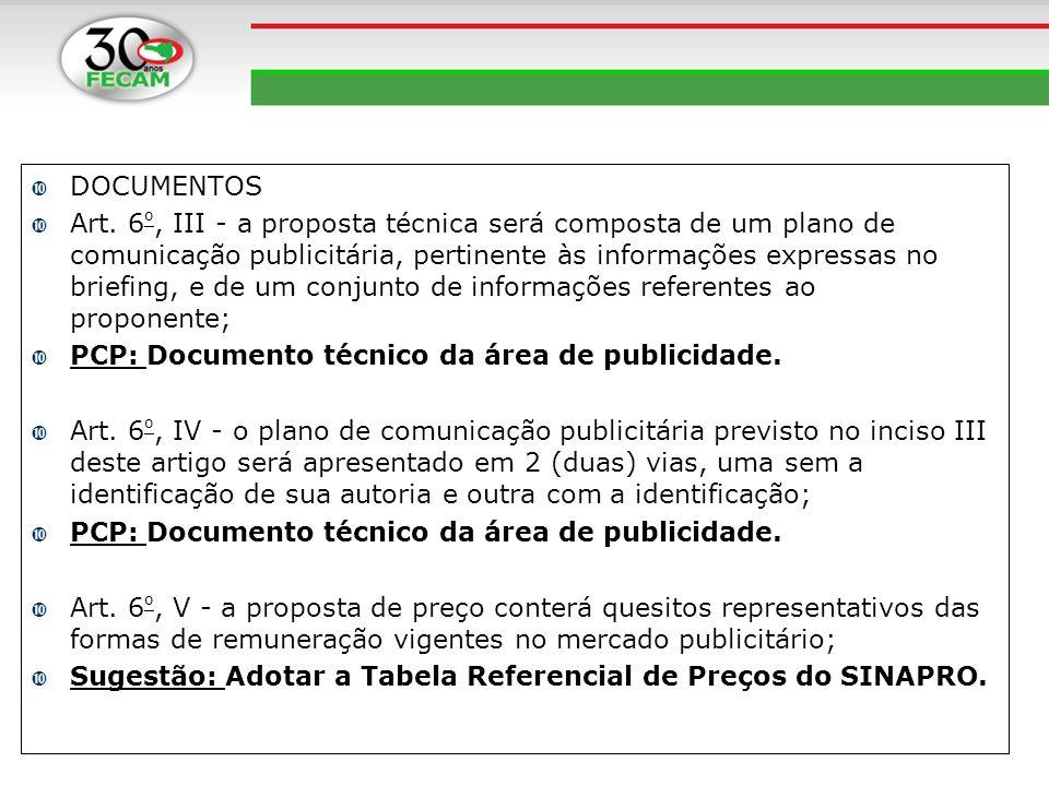 DOCUMENTOS Art. 6 º, III - a proposta técnica será composta de um plano de comunicação publicitária, pertinente às informações expressas no briefing,