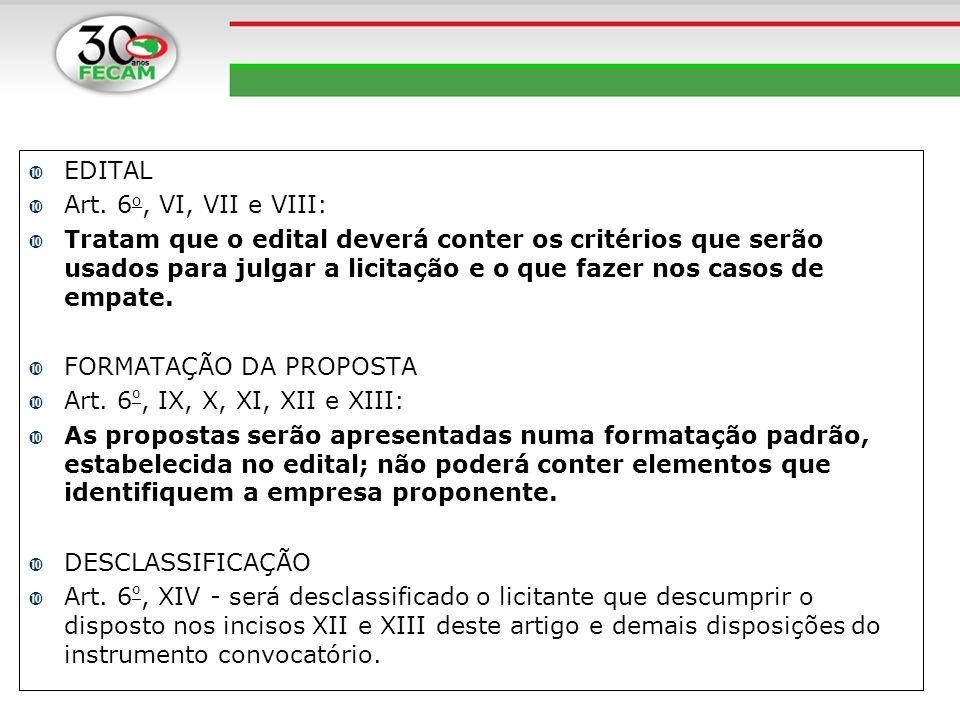 EDITAL Art. 6 o, VI, VII e VIII: Tratam que o edital deverá conter os critérios que serão usados para julgar a licitação e o que fazer nos casos de em