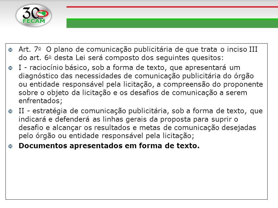 Art. 7 o O plano de comunicação publicitária de que trata o inciso III do art. 6 o desta Lei será composto dos seguintes quesitos: I - raciocínio bási