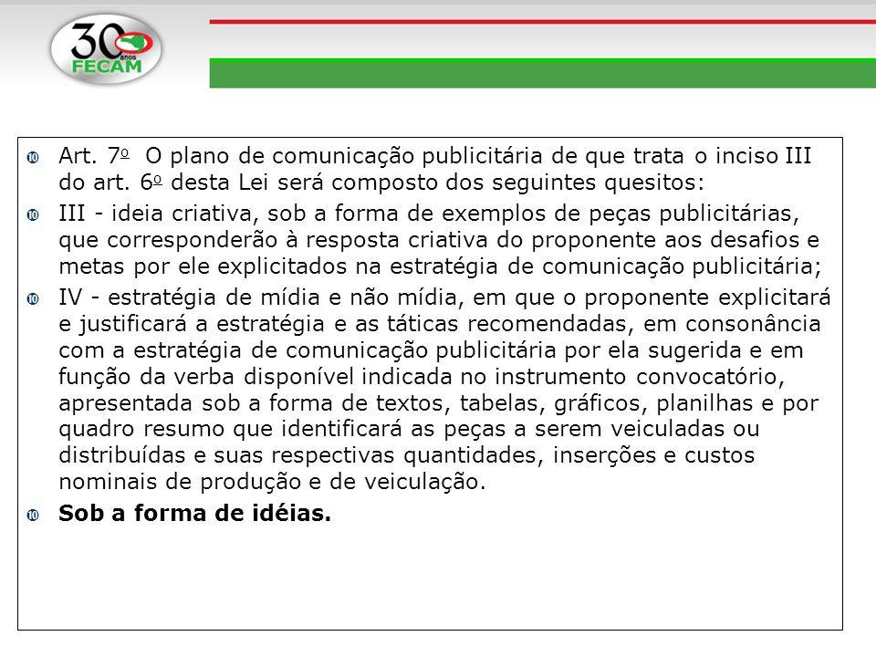 Art. 7 o O plano de comunicação publicitária de que trata o inciso III do art. 6 o desta Lei será composto dos seguintes quesitos: III - ideia criativ