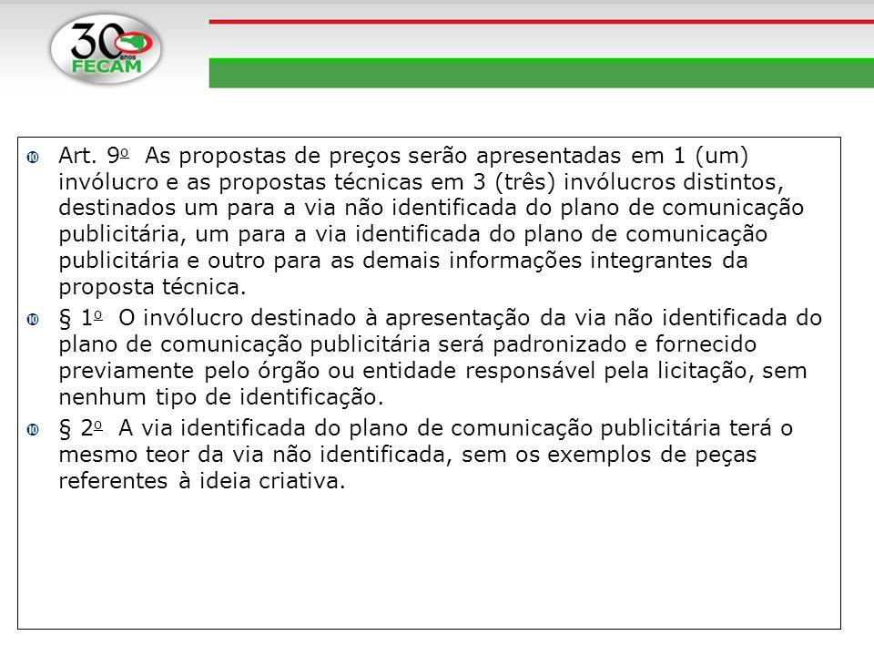 Art. 9 o As propostas de preços serão apresentadas em 1 (um) invólucro e as propostas técnicas em 3 (três) invólucros distintos, destinados um para a