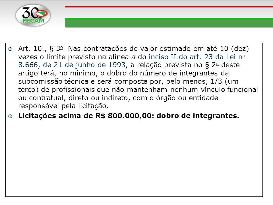 Art. 10., § 3 o Nas contratações de valor estimado em até 10 (dez) vezes o limite previsto na alínea a do inciso II do art. 23 da Lei n o 8.666, de 21