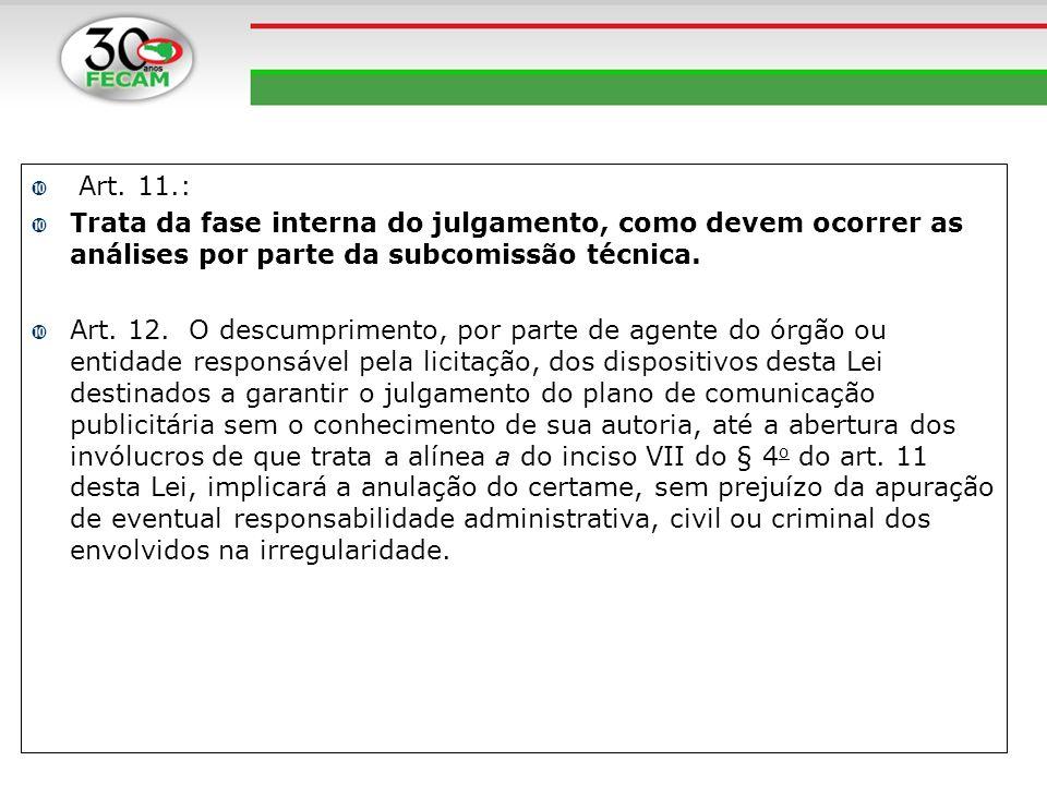 Art. 11.: Trata da fase interna do julgamento, como devem ocorrer as análises por parte da subcomissão técnica. Art. 12. O descumprimento, por parte d