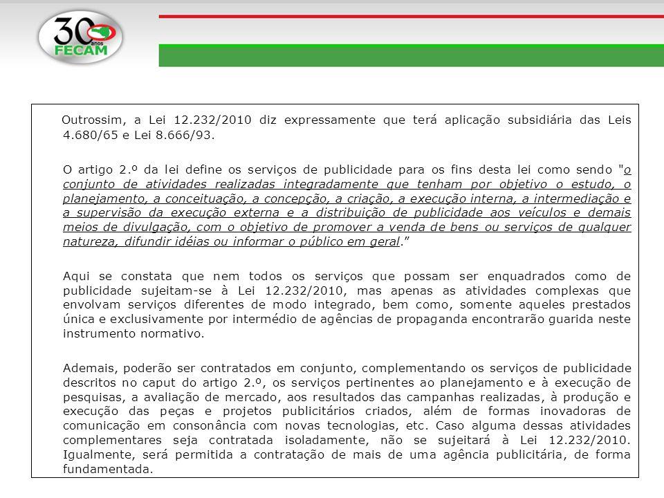 Outrossim, a Lei 12.232/2010 diz expressamente que terá aplicação subsidiária das Leis 4.680/65 e Lei 8.666/93. O artigo 2.º da lei define os serviços