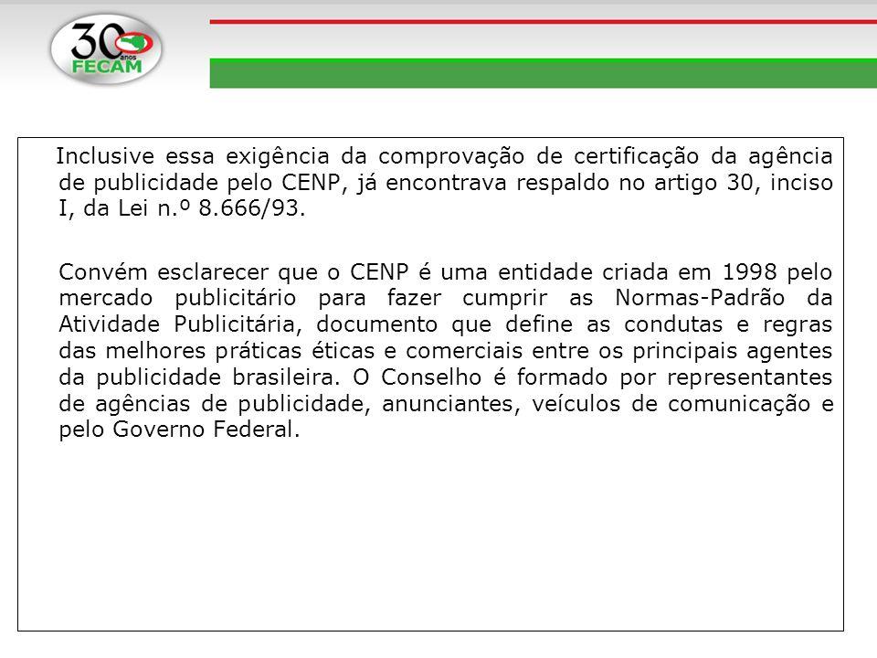 Inclusive essa exigência da comprovação de certificação da agência de publicidade pelo CENP, já encontrava respaldo no artigo 30, inciso I, da Lei n.º
