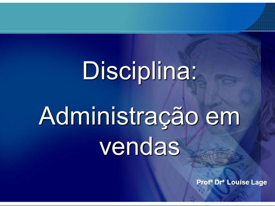 Profª Drª Louise Lage Disciplina: Administração em vendas