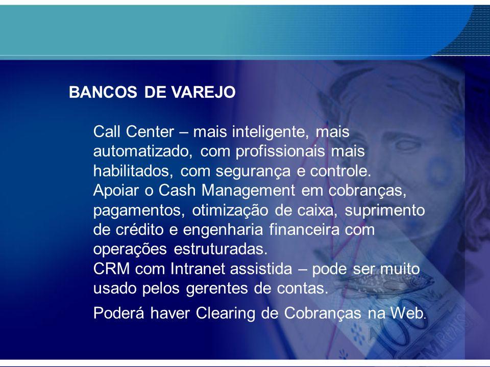 BANCOS DE VAREJO Call Center – mais inteligente, mais automatizado, com profissionais mais habilitados, com segurança e controle. Apoiar o Cash Manage