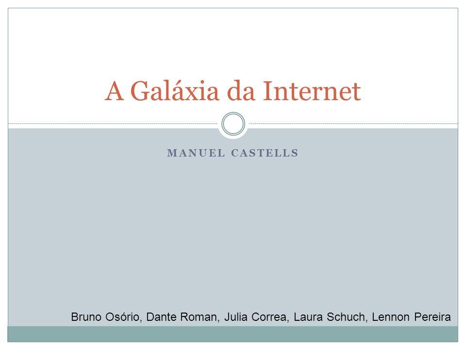 MANUEL CASTELLS A Galáxia da Internet Bruno Osório, Dante Roman, Julia Correa, Laura Schuch, Lennon Pereira