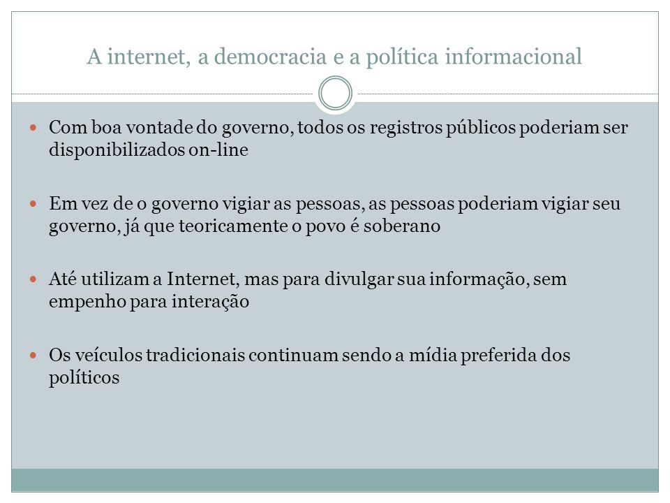 A internet, a democracia e a política informacional Com boa vontade do governo, todos os registros públicos poderiam ser disponibilizados on-line Em v