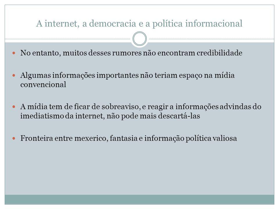 A internet, a democracia e a política informacional No entanto, muitos desses rumores não encontram credibilidade Algumas informações importantes não