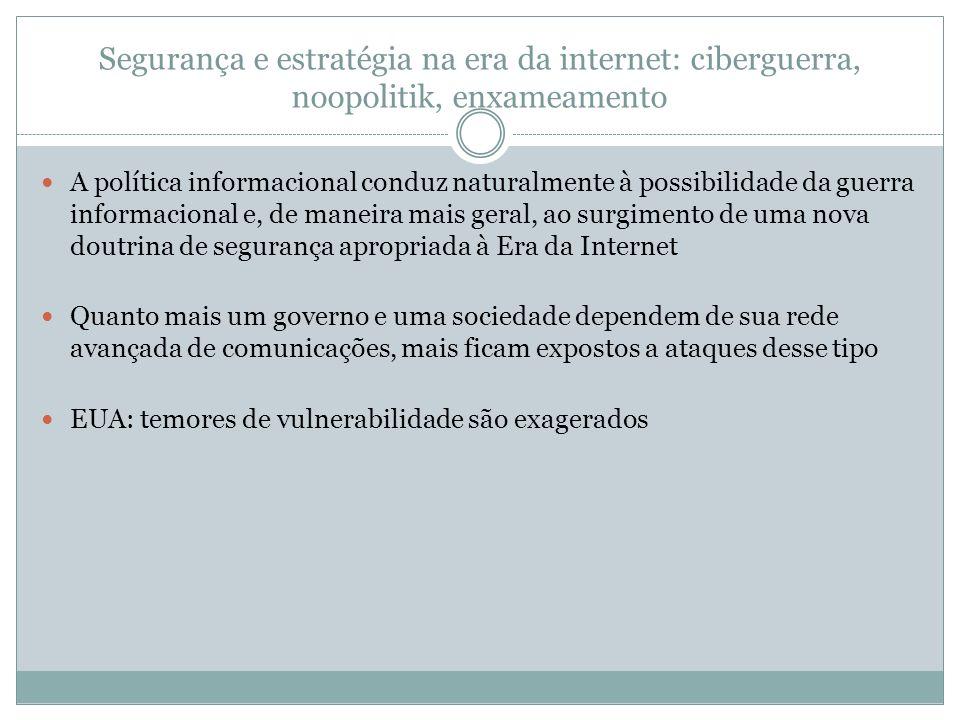 Segurança e estratégia na era da internet: ciberguerra, noopolitik, enxameamento A política informacional conduz naturalmente à possibilidade da guerr