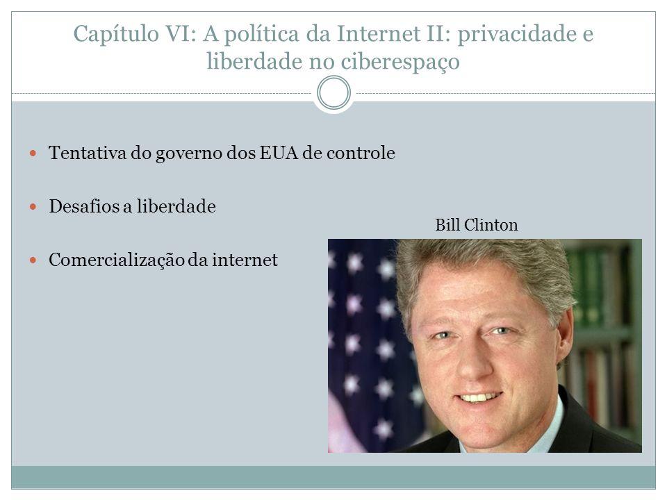 Capítulo VI: A política da Internet II: privacidade e liberdade no ciberespaço Tentativa do governo dos EUA de controle Desafios a liberdade Comercial