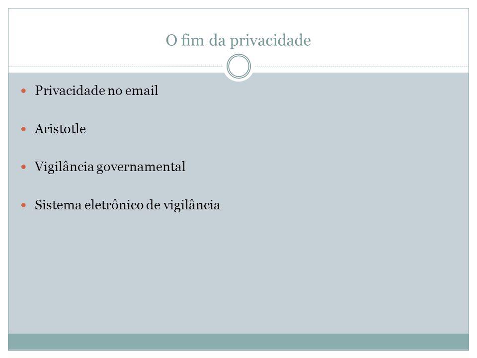 O fim da privacidade Privacidade no email Aristotle Vigilância governamental Sistema eletrônico de vigilância