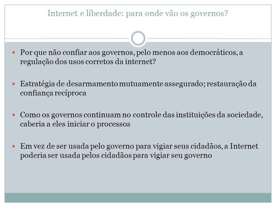 Internet e liberdade: para onde vão os governos? Por que não confiar aos governos, pelo menos aos democráticos, a regulação dos usos corretos da inter