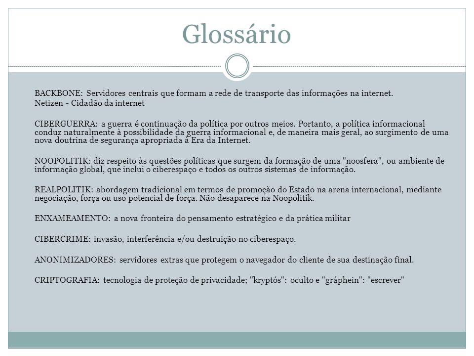 Glossário BACKBONE: Servidores centrais que formam a rede de transporte das informações na internet. Netizen - Cidadão da internet CIBERGUERRA: a guer