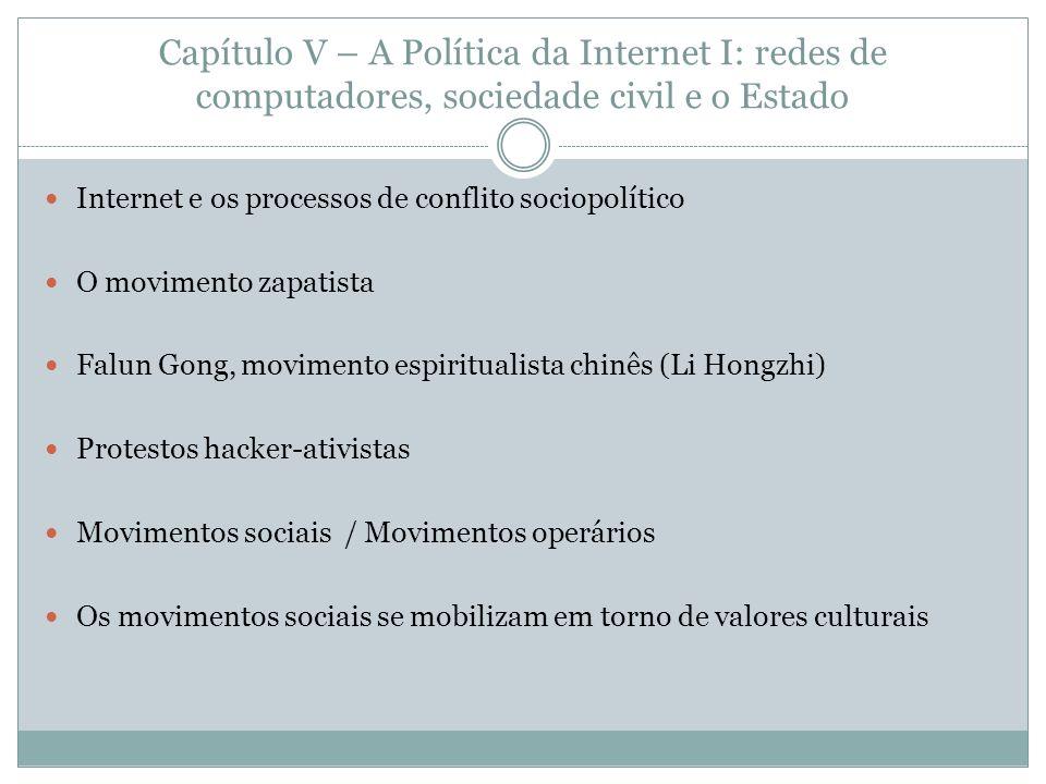 Capítulo V – A Política da Internet I: redes de computadores, sociedade civil e o Estado Internet e os processos de conflito sociopolítico O movimento