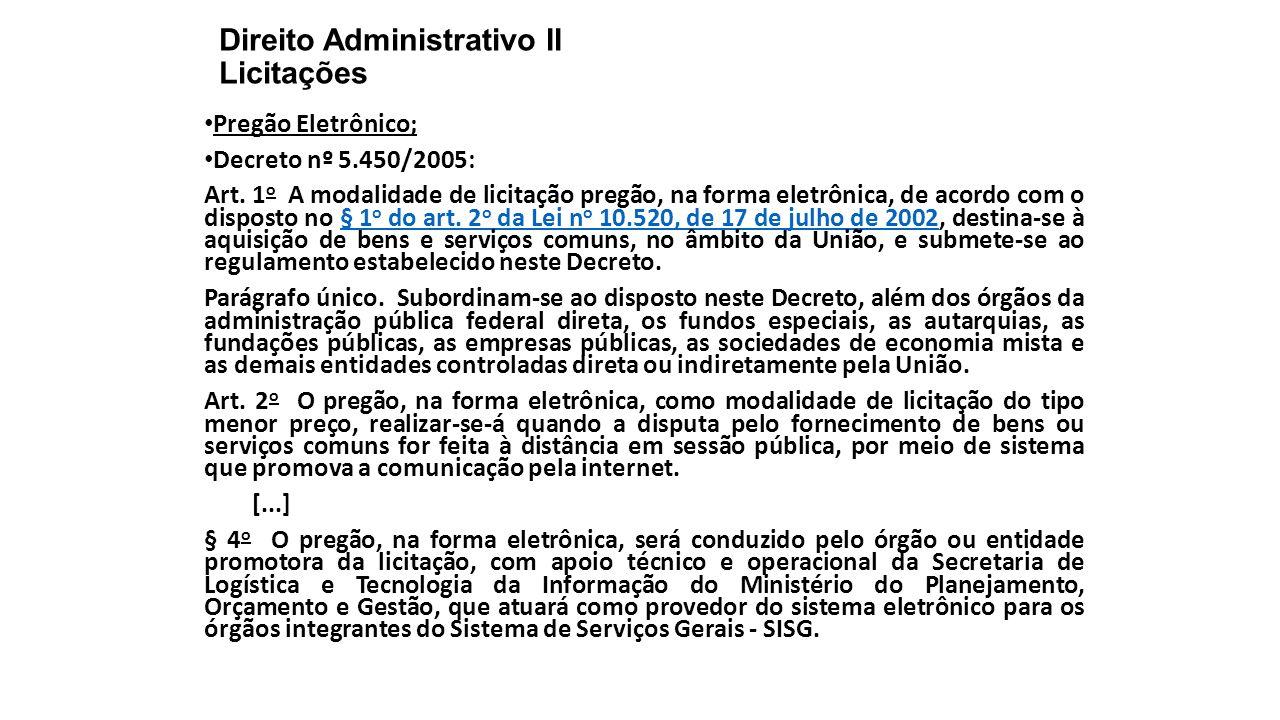 Direito Administrativo II Licitações Pregão Eletrônico; Decreto nº 5.450/2005: Art. 1 o A modalidade de licitação pregão, na forma eletrônica, de acor