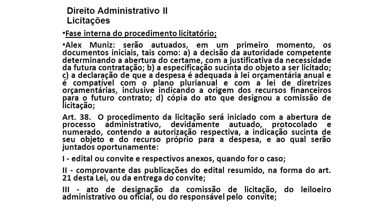 Direito Administrativo II Licitações Fase interna do procedimento licitatório; Alex Muniz: serão autuados, em um primeiro momento, os documentos inici