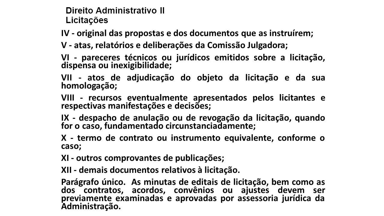 Direito Administrativo II Licitações IV - original das propostas e dos documentos que as instruírem; V - atas, relatórios e deliberações da Comissão J