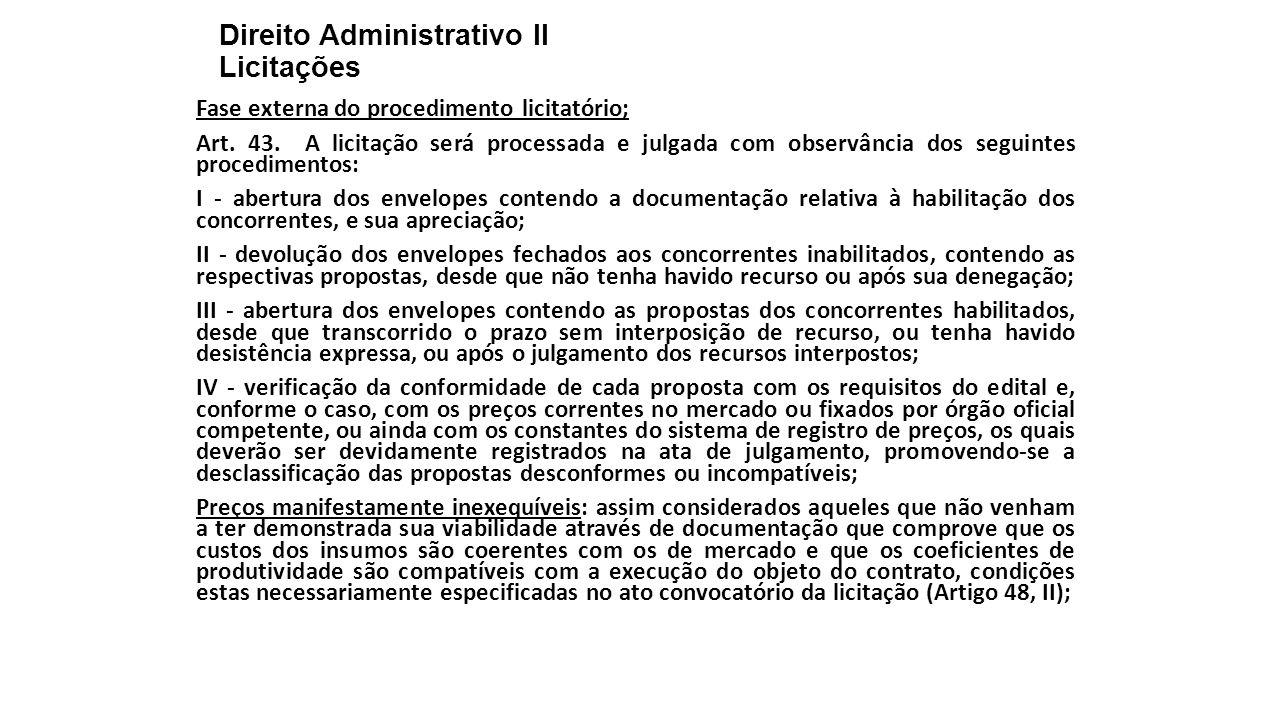Direito Administrativo II Licitações Fase externa do procedimento licitatório; Art. 43. A licitação será processada e julgada com observância dos segu
