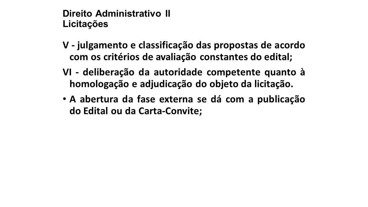 Direito Administrativo II Licitações V - julgamento e classificação das propostas de acordo com os critérios de avaliação constantes do edital; VI - d